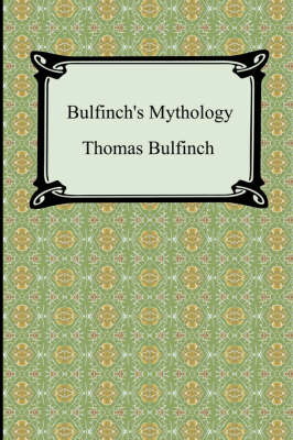 Bulfinch's Mythology (The Age of Fable, The Age of Chivalry, and Legends of Charlemagne) - Thomas Bulfinch