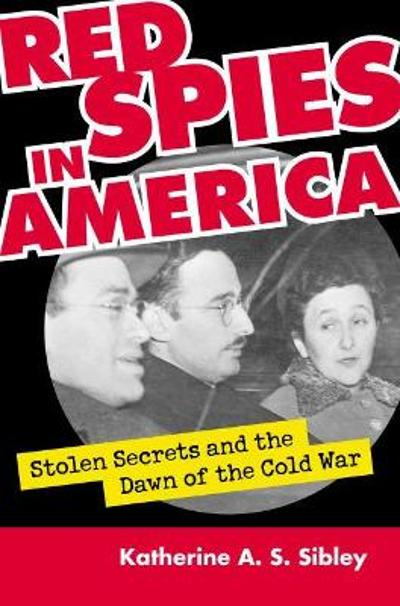 Red Spies in America - Katherine A. S. Sibley