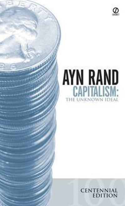 Capitalism: The Unknown Ideal (Centennial Edition) - Ayn Rand