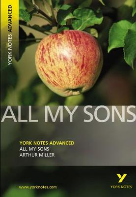 All My Sons: York Notes Advanced - Arthur Miller