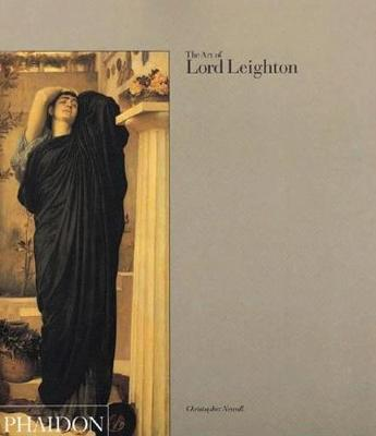 The Art of Lord Leighton - Christopher Newall