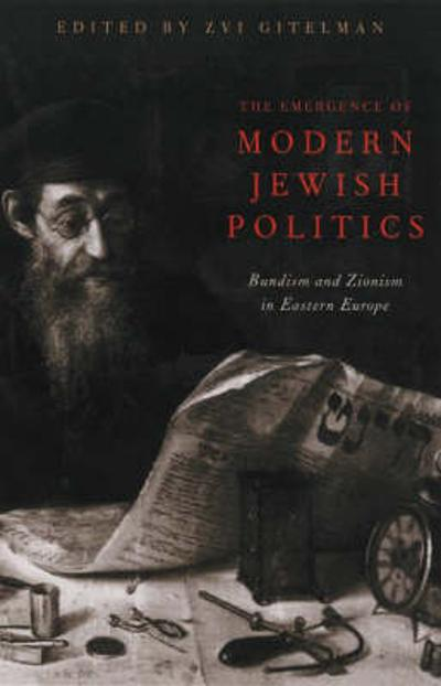 The Emergence of Modern Jewish Politics - Zvi Y. Gitelman