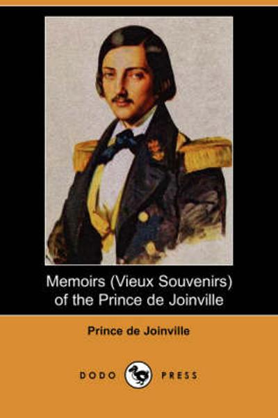 Memoirs (Vieux Souvenirs) of the Prince de Joinville (Dodo Press) - Prince de Joinville