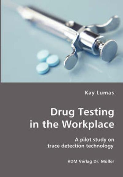 Drug Testing in the Workplace- A Pilot Study on Trace Detection Technology - Kay Lumas