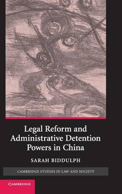 Legal Reform and Administrative Detention Powers in China - Sarah Biddulph