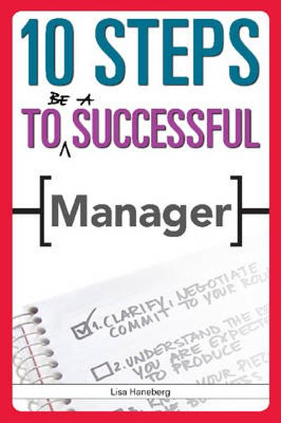 10 Steps to be a Successful Manager - Lisa Haneberg