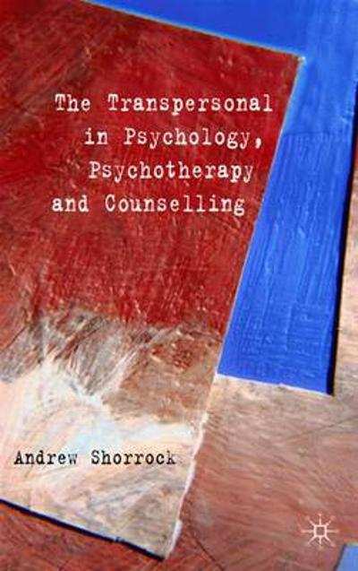 The Transpersonal in Psychology, Psychotherapy and Counselling - A. Shorrock