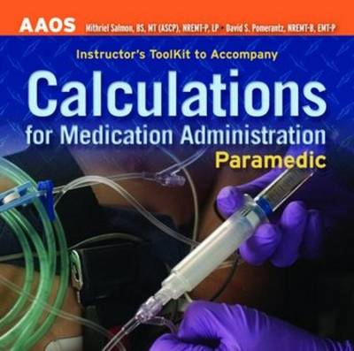 Paramedic: Calculations For Medication Administration, Instructor's Toolkit - American Academy of Orthopaedic Surgeons (AAOS)