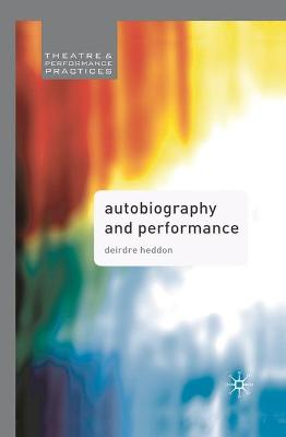 Autobiography and Performance - Deirdre Heddon