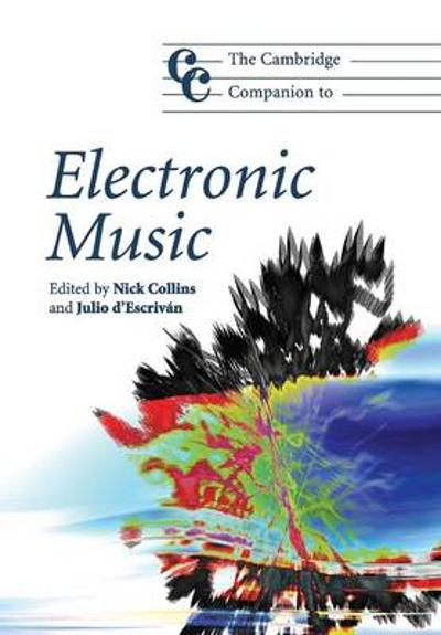 The Cambridge Companion to Electronic Music - Nick Collins