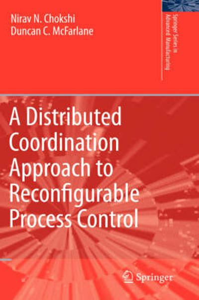 A Distributed Coordination Approach to Reconfigurable Process Control - Nirav Chokshi