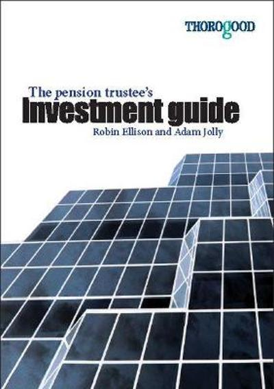 The Pension Trustee's Investment Guide - Robin Ellison