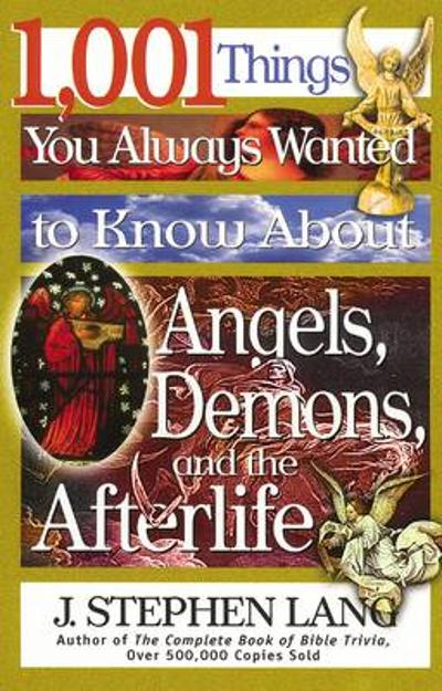 1,001 Things You Always Wanted to Know About Angels, Demons, and the Afterlife - J. Stephen Lang