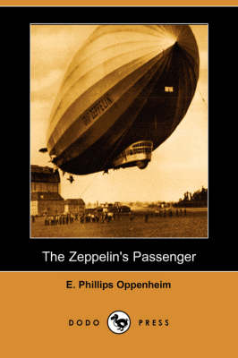 The Zeppelin's Passenger (Dodo Press) - E. Phillips Oppenheim