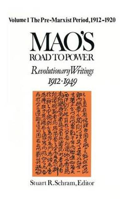Mao's Road to Power: Revolutionary Writings, 1912-49: v. 1: Pre-Marxist Period, 1912-20 - Zedong Mao