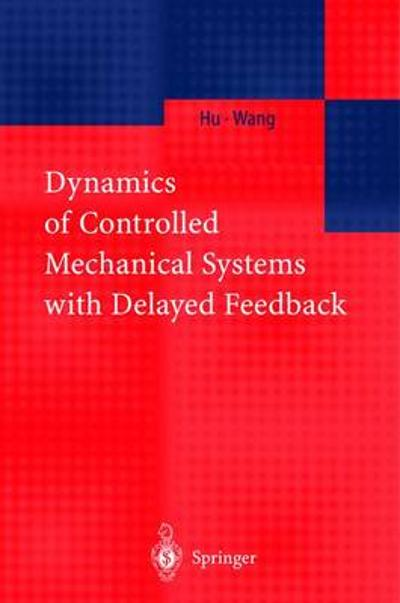 Dynamics of Controlled Mechanical Systems with Delayed Feedback - H.Y. Hu
