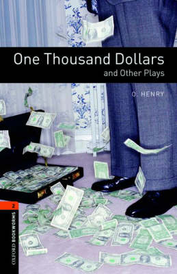 Oxford Bookworms Library: Level 2:: One Thousand Dollars and Other Plays - O. Henry