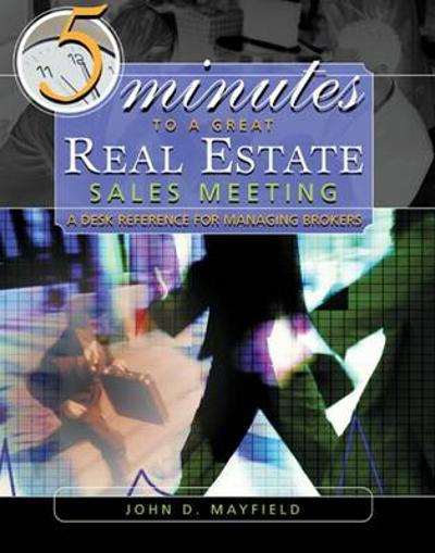 Five Minutes to a Great Real Estate Meeting - John D. Mayfield