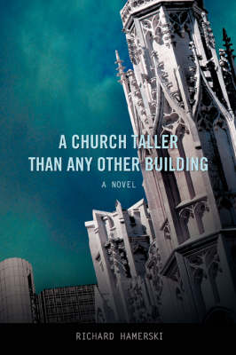 A Church Taller Than Any Other Building - Richard Hamerski