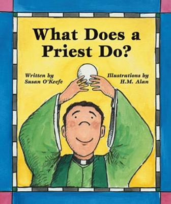 What Does a Priest Do? - Susan Heyboer O'Keefe