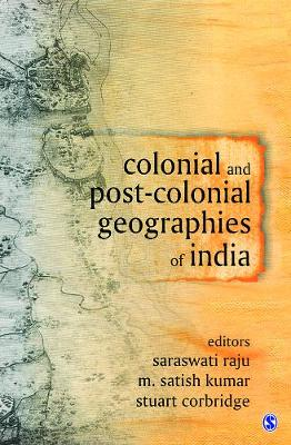 Colonial and Post-Colonial Geographies of India - Satish Kumar
