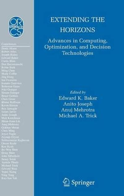 Extending the Horizons: Advances in Computing, Optimization, and Decision Technologies - Edward K. Baker