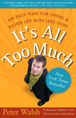 It's all Too Much: An Easy Plan for Living a Richer Life With Less Stuff - Walsh