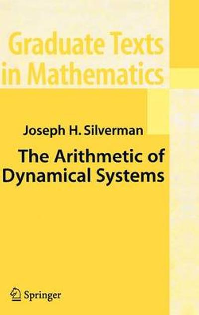 The Arithmetic of Dynamical Systems - J.H. Silverman