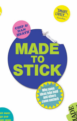 Made to Stick -        Chip Heath            Dan Heath