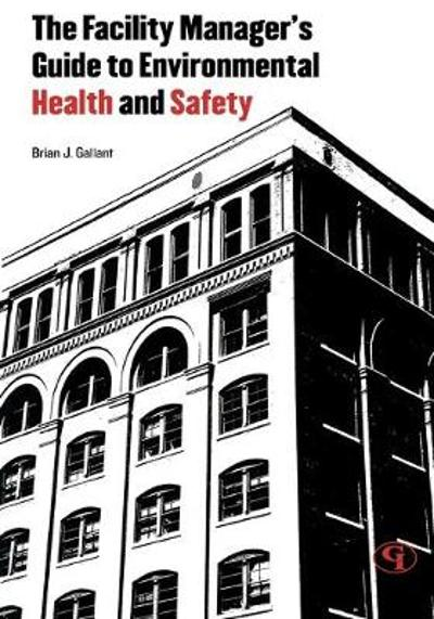 The Facility Manager's Guide to Environmental Health and Safety - Brian J. Gallant