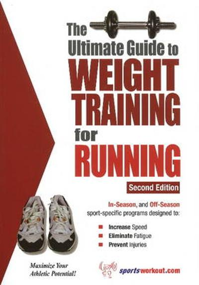 Ultimate Guide to Weight Training for Running - Robert G Price