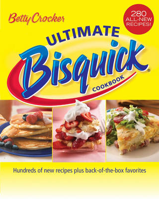 Betty Crocker Ultimate Bisquick Cookbook - Betty Crocker Editors