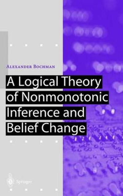 A Logical Theory of Nonmonotonic Inference and Belief Change - Alexander Bochman