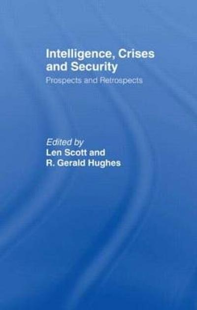 Intelligence, Crises and Security - Len Scott