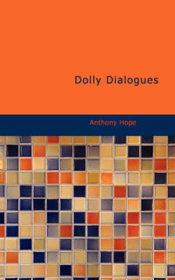Dolly Dialogues - Anthony Hope
