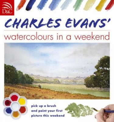 Charles Evans' Watercolours in a Weekend - Charles Evans