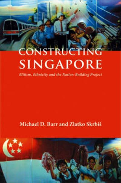 Constructing Singapore - Michael D. Barr