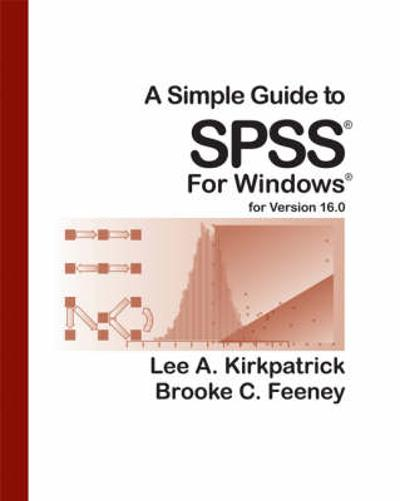 A Simple Guide to SPSS, Version 16.0 - Lee A. Kirkpatrick