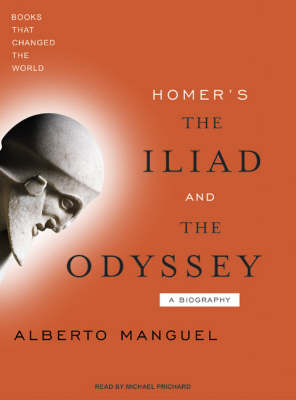 Homer's The Iliad and The Odyssey - Alberto Manguel