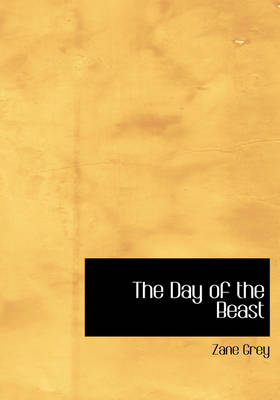 The Day of the Beast - Zane Grey