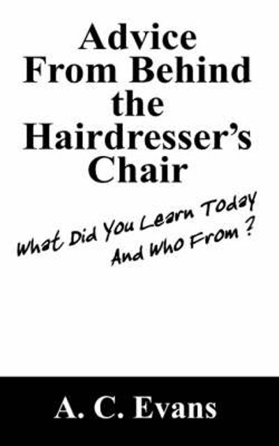 Advice from Behind the Hairdressers Chair - A C Evans
