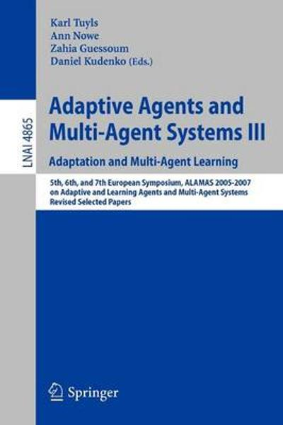 Adaptive Agents and Multi-Agent Systems III. Adaptation and Multi-Agent Learning - Karl Tuyls