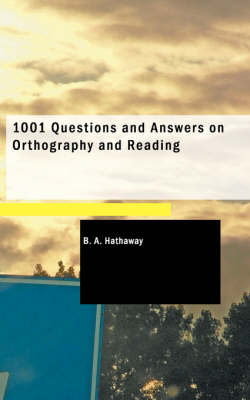 1001 Questions and Answers on Orthography and Reading - B A Hathaway