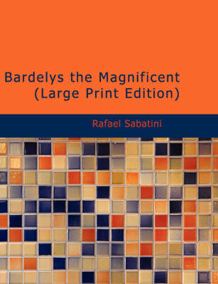 Bardelys the Magnificent - Rafael Sabatini