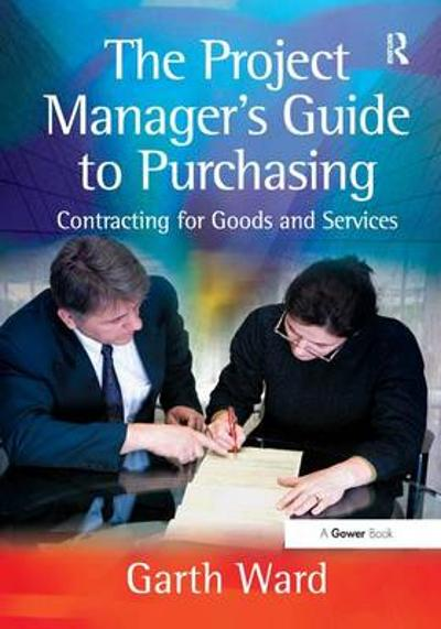 The Project Manager's Guide to Purchasing - Garth Ward