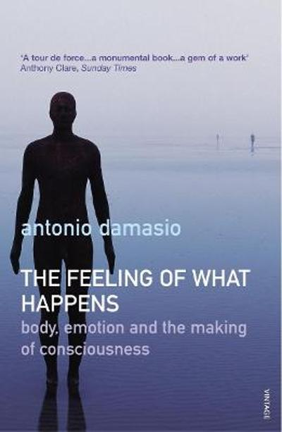 The Feeling Of What Happens - Antonio Damasio