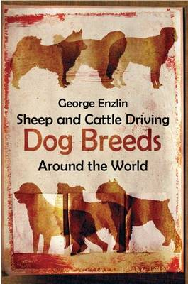 Sheep and Cattle Driving Dog Breeds Around the World - George J. Enzlin