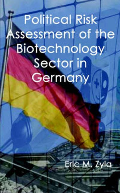 Political Risk Assessment of the Biotechnology Sector in Germany - Eric M Zyla