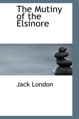 The Mutiny of the Elsinore - Jack London