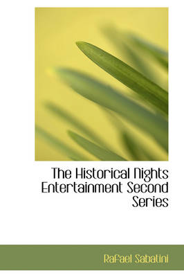 The Historical Nights Entertainment Second Series - Rafael Sabatini
